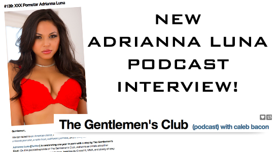 Adrianna Luna, Adult Star, Podcast, Exclusive, Interview, Sexy, Hot, Hottie, Model, Caleb Bacon, Gentlemen's Podcast