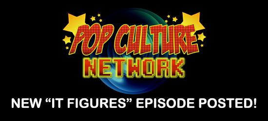 It Figures, Podcast, Action Figures, Toys, Reviews, News, Vidcast, Pop Culture Network