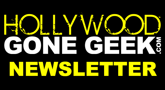 Hollywood Gone Geek, HGG, Newsletter, email, Geek, Entertainment, Superhero, Comic Book, Action Figure, Toys, Video Games, Movies,  Cosplay, Fandom, Geek Girl, Blockbusters, Secrets,  Reveals, Unboxing, Reviews